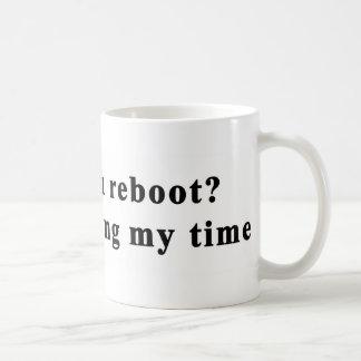 did you reboot stop wasting my time coffee mug