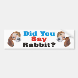 Did You Say Rabbit? Beagle Bumper Sticker