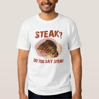 DID YOU SAY STEAK? - T-Shirt
