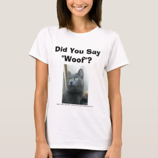Did You Say Woof? T-Shirt