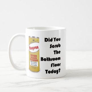 Did You Scrub The Bathroom Floor Today? Coffee Mug