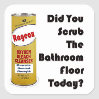 Did You Scrub The Bathroom Floor Today? Square Sticker