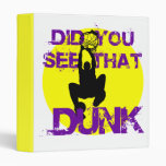 DID YOU SEE THAT DUNK BINDER