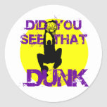 DID YOU SEE THAT DUNK CLASSIC ROUND STICKER