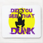 DID YOU SEE THAT DUNK MOUSE PAD