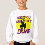 DID YOU SEE THAT DUNK SWEATSHIRT