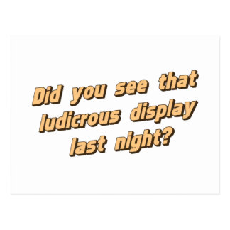 Did You See That Ludicrous Display Last Ngiht? Postcard