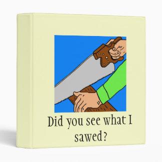 Did you see what I sawed? Binder