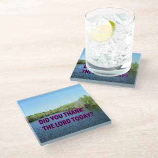 Did You Thank The Lord Today? Glass Coaster