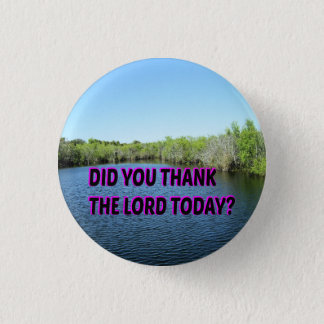 Did You Thank The Lord Today? Pinback Button