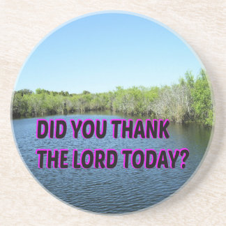 Did You Thank The Lord Today? Sandstone Coaster