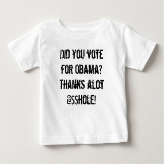 Did you vote for Obama? Thanks alot @$$hole! T Shirt