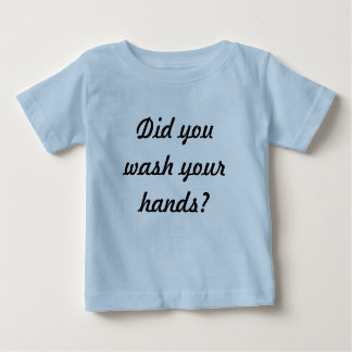 Did you wash your hands? tshirts