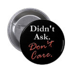 Didn't Ask.  Don't Care. Button
