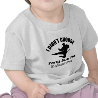 Didn't choose Tang Soo Do Tshirts
