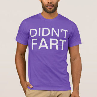 didn't fart T-Shirt