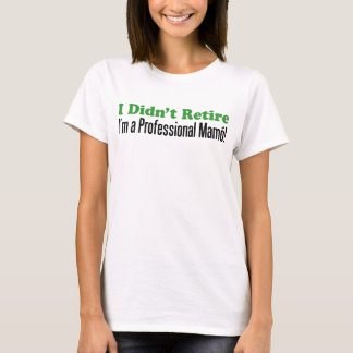 Didn't Retire Professional Mamo T-Shirt