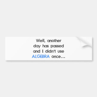 Didn't Use Algebra Once Today Bumper Sticker