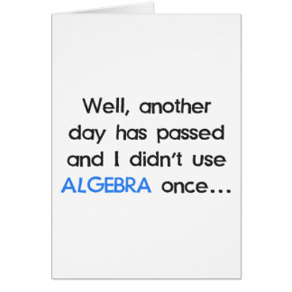 Didn't Use Algebra Once Today Card