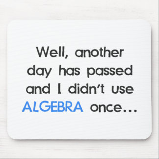 Didn't Use Algebra Once Today Mousepad