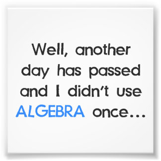 Didn't Use Algebra Once Today Photo Print
