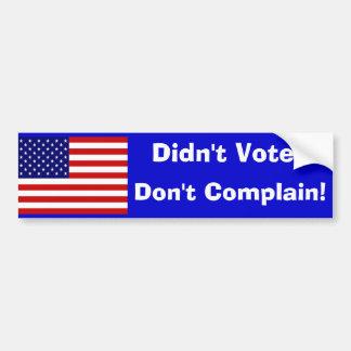 Didn't Vote? Don't Complain! Bumper Sticker