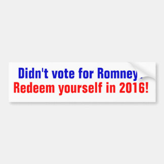Didn't vote for Romney? Redeem yourself in 2016 Bumper Sticker