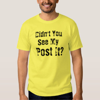Didn't You See My Post It? T Shirt