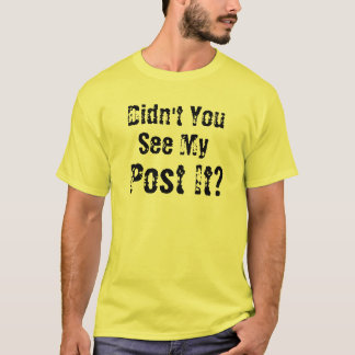 Didn't You See My Post It? T-Shirt