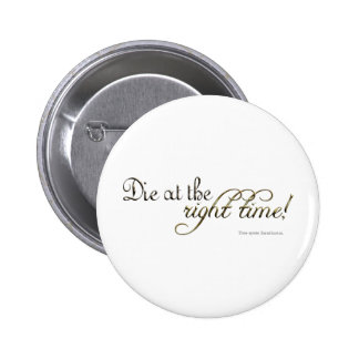Die at the Right Time! (Nietzsche) Button