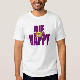 die happy t shirt