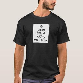 Die in Battle and go to Valhalla T-shirt