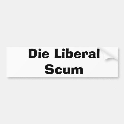 Die Liberal Scum Car Bumper Sticker