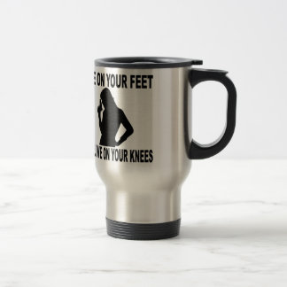 Die On Your Feet Or Live On Your Knees Female Travel Mug