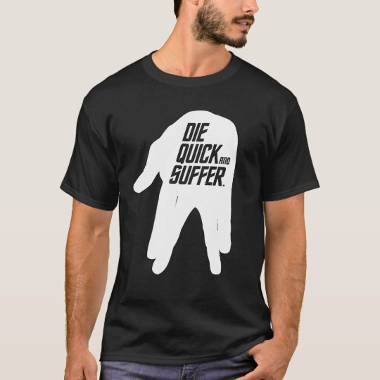 Die Quick and Suffer. (for Dark shirts) T-Shirt