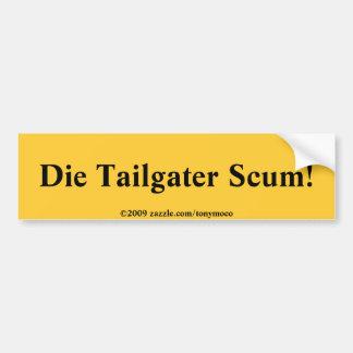 Die Tailgater Scum Bumper Sticker