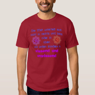 Die Welt is divided into knowing and ignorantly T Shirt