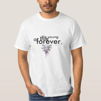 Die young or live forever. t-shirt