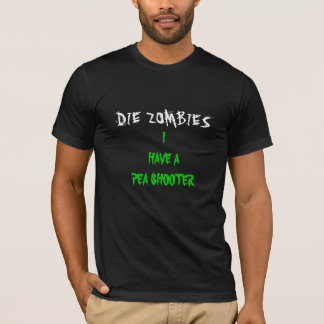DIE ZOMBIES, I HAVE A PEA SHOOTER T-Shirt