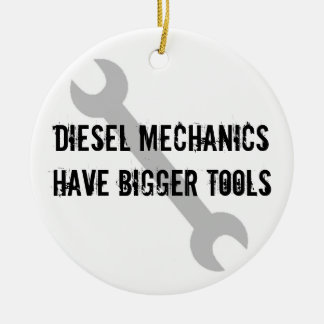 Diesal Mechanics Have Bigger Tools! Ceramic Ornament
