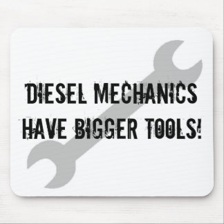 Diesel Mechanics Have Bigger Tools! Mouse Pad