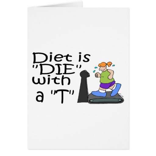 Diet Is Die With A T Greeting Cards