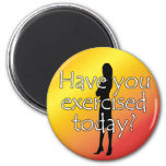 Diet Motivation Magnet, Have you Exercised Today?