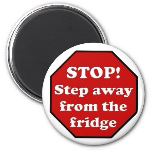 Diet Motivation Magnet, Step Away from the Fridge 2 Inch Round Magnet