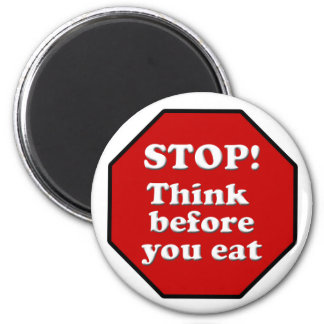 Diet Motivation Magnet, Stop think before you eat! Magnet