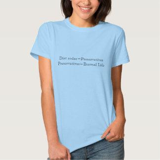 Diet sodas=Preservatives Preservatives=Eternal ... T Shirt