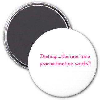 Dieting....the one time procrastination works!! 3 inch round magnet