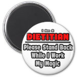 Dietitian ... Stand Back ... Work My Magic Fridge Magnets