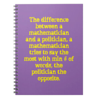 Diff between a mathematician and a politician..... notebook