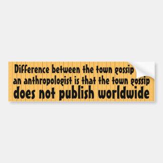Difference between town gossip & antropologist car bumper sticker